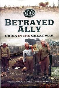 image of Betrayed Ally: China in the Great War