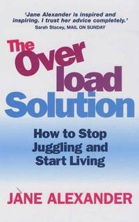 The Overload Solution: How to stop juggling and start living