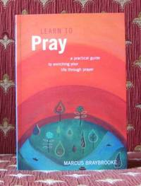 LEARN TO PRAY, a practical guide to enriching your life through prayer