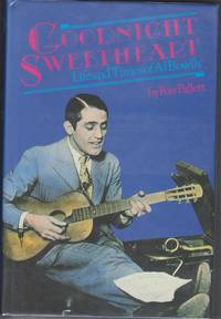 Goodnight Sweetheart. Life And Times Of Al Bowlly