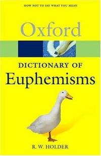 image of A Dictionary of Euphemisms : How Not to Say What You Mean