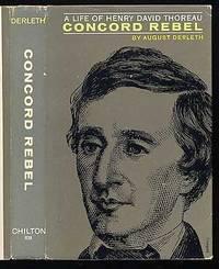 Concord Rebel: A Life of Henry David Thoreau