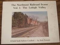 image of The Northeast Railroad Scene, Vol. 1: The Lehigh Valley, A brief look before Conrail