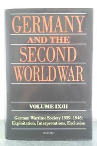 Germany and the Second World War Volume IX/II: German Wartime Society 1939-1945: Exploitation,...