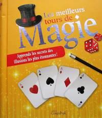 image of Les meilleurs tours de magie. Apprends les secrets des illusions les plus étonnantes