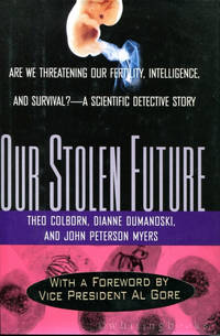 Our Stolen Future: Are We Threatening Our Own Fertility, Intelligence, and Survival? - A Scientific Detective Story