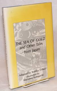 The sea of gold and other tales from Japan, illustrated by Marianne Yamaguchi, with a new introduction by Marcia Brown by  adaptor  Yoshiko - Hardcover - 1980 - from Bolerium Books Inc., ABAA/ILAB and Biblio.co.uk