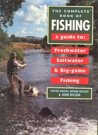 The Complete Book of Fishing - A Guide to Fresh Water, Salt Water and Big-Game Fishing.