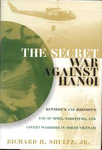 image of The Secret War Against Hanoi: Kennedy's and Johnson's Use of Spies, Saboteurs, and Covert Warriors In North Vietnam