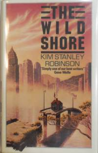 The Wild Shore by  Kim Stanley Science Fiction - Robinson - Signed First Edition - 1986 - from Derringer Books (SKU: 001731)