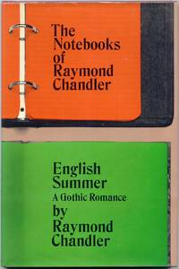 The Notebooks of Raymond Chandler; and English Summer, a Gothic Romance