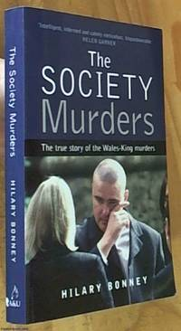 The Society Murders – the true story of the Wales-King murders by  Hilary Bonney - Paperback - First Edition - 2003 - from Syber's Books ABN 15 100 960 047 (SKU: 0286261)