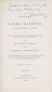 The Papers of James Madison, Purchased by Oredr of Congress, Being..