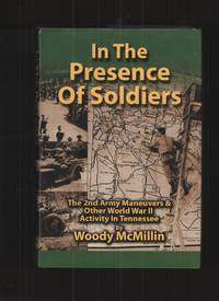 image of In the Presence of Soldiers, the 2nd Army Maneuvers & Other World War II  Activity in Tennessee