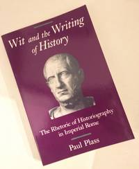 Wit and the Writing of History The Rhetoric of Historiography in Imperial Rome