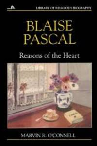 Blaise Pascal: Reasons of the Heart (Library of Religious Biography Series)