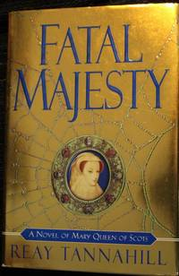 Fatal Majesty : A Novel of Mary Queen of Scots