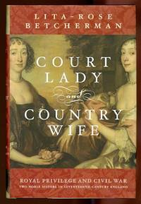 image of COURT LADY AND COUNTRY WIFE.  ROYAL PRIVILEGE AND CIVIL WAR:  TWO NOBLE SISTERS IN SEVENTEENTH-CENTURY ENGLAND.