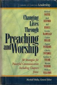 Changing Lives Through Preaching and Worship : 30 Strategies for Powerful  Communication