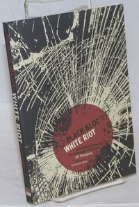 Black Bloc, White Riot: anti-globalization and the genealogy of dissent