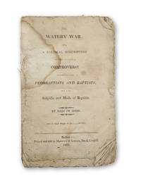 The Watery War: or, A Poetical Description of the Existing Controversy Between the Pedobaptists and Baptists, on the Subjects and Mode of Baptism. By John of Enon [pseud].