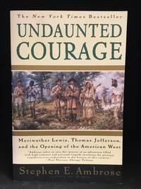 image of Undaunted Courage; Meriwether Lewis, Thomas Jefferson, and the Opening of the American West