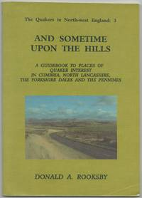 image of The Quakers in North-West England Part 3: and Sometime upon the Hills. A Guidebook to Places of Quaker Interest in Cumbria, North Lancashire, the Yorkshire Dales and the Pennines