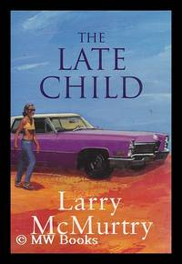image of The late child : a novel / Larry McMurtry