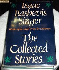 The Collected Stories of Isaac Bashevis Singer by Singer, Isaac Bashevis - 1982
