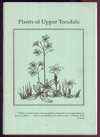 Plants of Upper Teesdale by  Christopher: Lowe - Paperback - First Edition - 1990 - from Peter M Daly and Biblio.co.uk