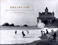 Dreamland: America at the Dawn of the Twentieth Century