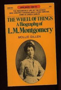 """The Wheel of Things: Lucy Maud Montgomery  --The Remarkable Life of the Woman Who Created Canada's Best - Loved Heroine, """"Anne of Green Gables"""""""
