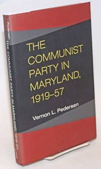 The Communist Party of Maryland, 1919-57 by  Vernon L Pedersen - Hardcover - 2001 - from Bolerium Books Inc., ABAA/ILAB and Biblio.com
