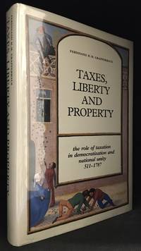 image of Taxes, Liberty and Property; The Role of Taxation in Democratization and National Unity 511-1787