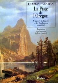 La piste de l'Oregon: à travers la Prairie et les Rocheuses 1846-1847