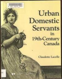 URBAN DOMESTIC SERVANTS IN 19TH-CENTURY CANADA