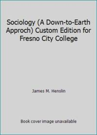 image of Sociology (A Down-to-Earth Approch) Custom Edition for Fresno City College