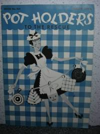 Pot Holders to the Rescue    Book No. 164