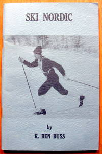 Ski Nordic by  K. Ben Buss - Hardcover - 1972 - from Ken Jackson and Biblio.com