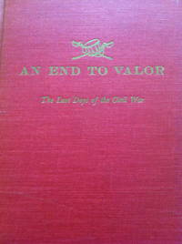 image of An End to Valor: The Last Days of the Civil War