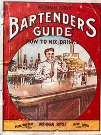 Wehman Bros. Bartenders Guide: How to Mix Drinks. 91 pp. With  Wehman Bros. New Book of Toasts No. 1, Containing a Collection of 350 Choice Toasts for Use on All Occasions.