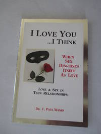 I Love You ?I Think: When Sex Disguises Itself As Love (C. Paul Wanio)