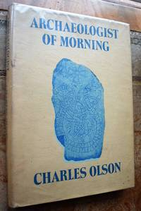 ARCHAEOLOGIST OF MORNING The Collected Poems outisde the Maximus series