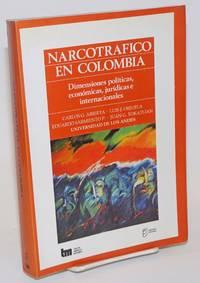 Narcotrafico en Colombia: Dimensiones politicas, economicas, juridicas e internacionales