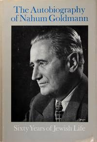 The Autobiography of Nahum Goldmann: Sixty Years of Jewish Life