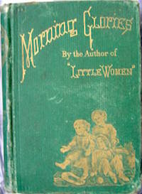 Morning-Glories, and Other Stories. by  1832-1888  Louisa May - First Edition - 1875 - from The Owl at the Bridge (SKU: 102504)