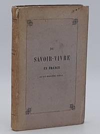 Du Savoir-Vivre en France au dix-neuvieme siecle, ou instruction d'un pere a ses enfants.
