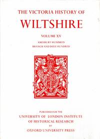 The Victoria History of the Counties of England : A History of Wiltshire: Volume XV (15) Amesbury Hundred, Branch and Dole Hundred