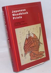 Japanese Woodblock Prints; A bibliography of writings from 1822-1993 entirely or partly in English text