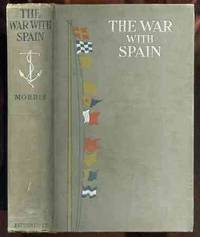 THE WAR WITH SPAIN A COMPLETE HISTORY OF THE WAR OF 1898 BETWEEN THE  UNITED STATES AND SPAIN